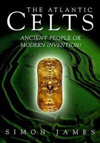 Book Atlantic Celts: Ancient People Of Modern Invention by Simon James