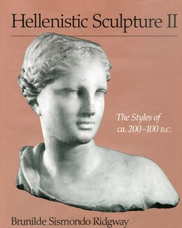 Book Hellenistic Sculpture II: The Styles Of Ca. 200?100 B.c. by Brunilde Sismondo Ridgway