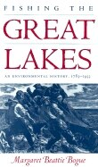 Book Fishing The Great Lakes: An Environmental History, 1783?1933 by Margaret Beattie Bogue