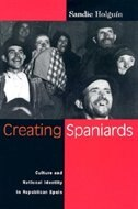 Book Creating Spaniards: Culture And National Identity In Republican Spain by Sandie Holguin
