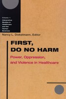 First, Do No Harm: Power, Oppression, and Violence in Healthcare