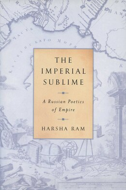 Book The Imperial Sublime: A Russian Poetics of Empire by Harsha Ram
