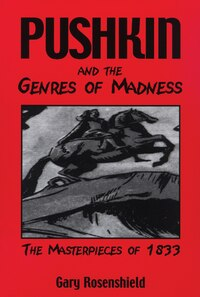Pushkin And The Genres Of Madness: The Masterpieces of 1833