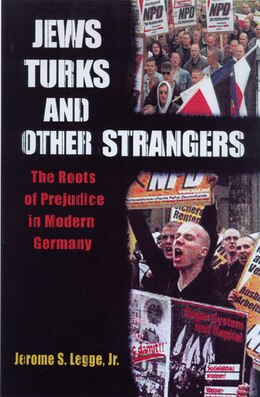 Book Jews, Turks, And Other Strangers: Roots of Prejudice in Modern Germany by Jerome S. Legge