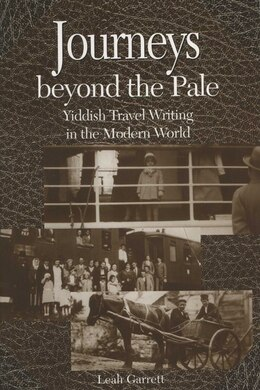 Book Journeys Beyond The Pale: Yiddish Travel Writing In The Modern World by Leah V. Garrett