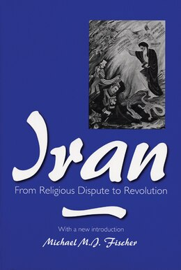 Book Iran: From Religious Dispute to Revolution by Michael M. J. Fischer