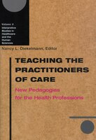 Teaching The Practitioners Of Care: New Pedagogies for the Health Professions