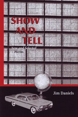 Book Show And Tell: New and Selected Poems by Jim Daniels
