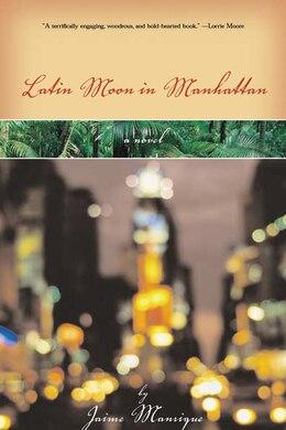 Book Latin Moon In Manhattan: A Novel by Jaime Manrique