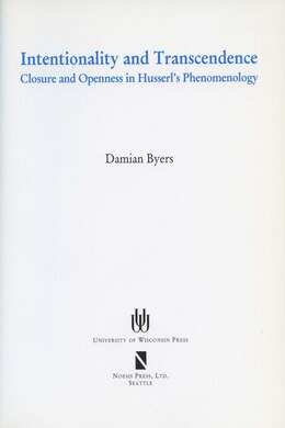 Book Intentionality And Transcendence: Closure And Openness In Husserl's Phenomonoloy by Damian Byers
