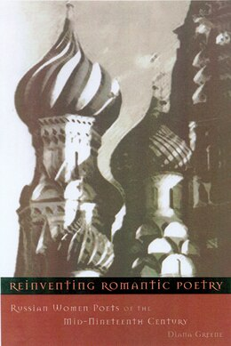 Book Reinventing Romantic Poetry: Russian Women Poets Of The Mid-Nineteenth Century by Diana Greene