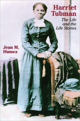 Book Harriet Tubman: The Life and the Life Stories by Jean M. Humez