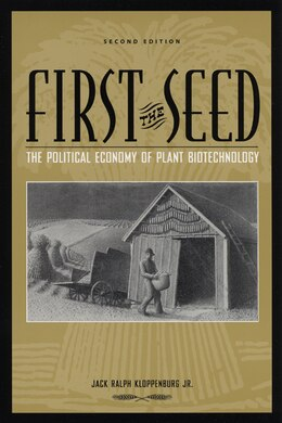 Book First The Seed: The Political Economy of Plant Biotechnology by Jack Ralph Kloppenburg