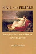 Book Mail And Female: Epistolary Narrative And Desire In Ovid's Heroides by Sara H. Lindheim