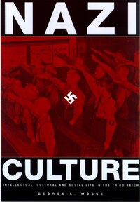 Nazi Culture: Intellectual, Cultural, And Social Life In The Third Reich