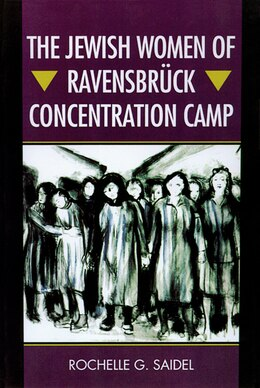 Book The Jewish Women Of Ravensbrück Concentration Camp by Rochelle G. Saidel
