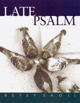 Book Late Psalm by Betsy Sholl