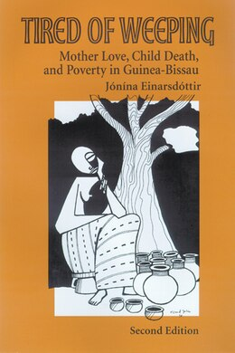 Book Tired Of Weeping: Mother Love, Child Death, and Poverty in Guinea-Bissau by Jonina Einarsdottir