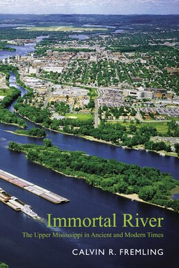 Book Immortal River: The Upper Mississippi in Ancient and Modern Times by Calvin R. Fremling