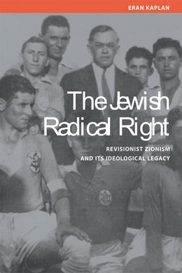 Book The Jewish Radical Right: Revisionist Zionism and Its Ideological Legacy by Eran Kaplan