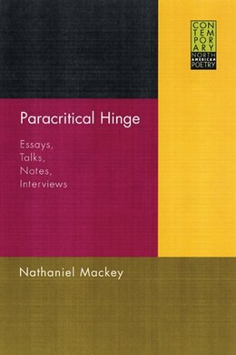 Book Paracritical Hinge: Essays, Talks, Notes, Interviews by Nathaniel Mackey