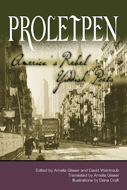 Book Proletpen: America?s Rebel Yiddish Poets by Amelia Glaser