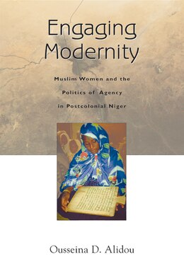 Book Engaging Modernity: Muslim Women and the Politics of Agency in Postcolonial Niger by Ousseina D. Alidou