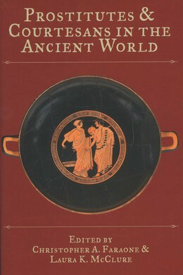 Book Prostitutes And Courtesans In The Ancient World by Christopher A. Faraone