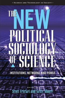 Book The New Political Sociology Of Science: Institutions, Networks, And Power by Scott Frickel