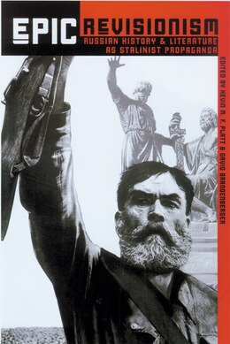 Book Epic Revisionism: Russian History and Literature as Stalinist Propaganda by Kevin M. F. Platt