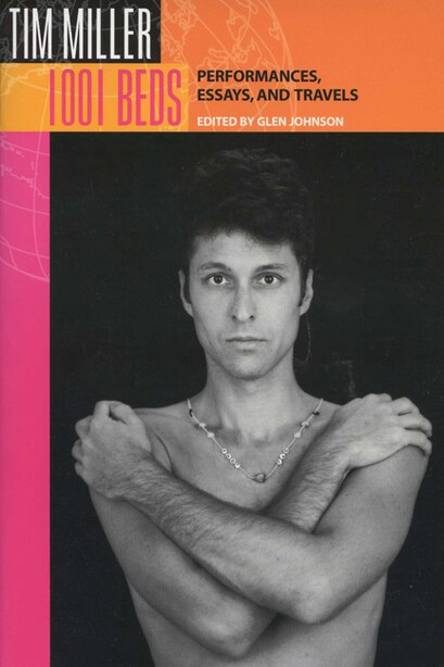 1001 Beds: Performances, Essays, and Travels by Tim Miller
