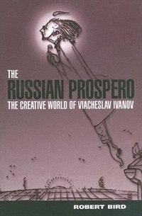 Book The Russian Prospero: The Creative Universe of Viacheslav Ivanov by Robert Bird