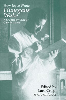 Book How Joyce Wrote Finnegans Wake: A Chapter-by-Chapter Genetic Guide by Luca Crispi