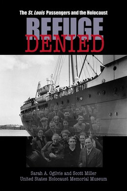 Book Refuge Denied: The St. Louis Passengers and the Holocaust by Sarah A. Ogilvie