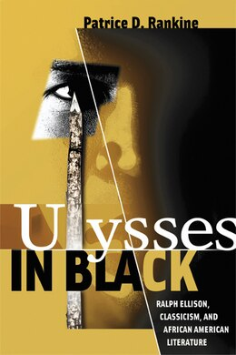 Book Ulysses in Black: Ralph Ellison, Classicism, and African American Literature by Patrice D. Rankine