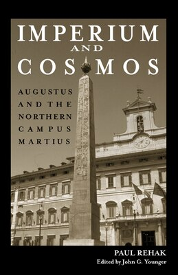 Book Imperium and Cosmos: Augustus and the Northern Campus Martius by Paul Rehak