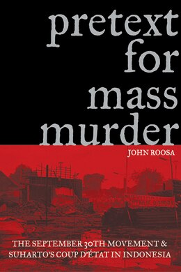 Book Pretext For Mass Murder: The September 30th Movement And Suharto's Coup D'etat In Indonesia by John Roosa