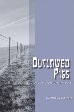Book Outlawed Pigs: Law, Religion, and Culture in Israel by Daphne Barak-Erez
