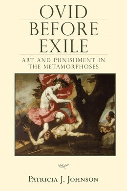 Book Ovid before Exile: Art and Punishment in the Metamorphoses by Patricia Johnson
