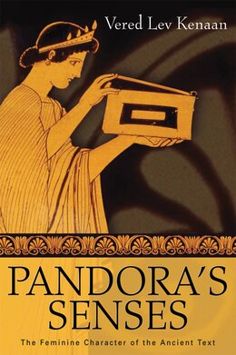 Book Pandora's Senses: The Feminine Character of the Ancient Text by Vered Lev Kenaan