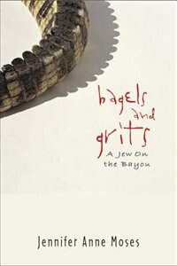 Book Bagels and Grits: A Jew on the Bayou by Jennifer Moses