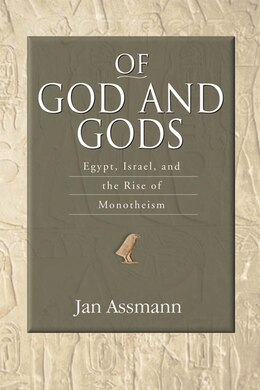 Book Of God and Gods: Egypt, Israel, And The Rise Of Monotheism by Jan Assmann