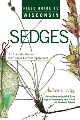 Book Field Guide to Wisconsin Sedges: An Introduction to the Genus Carex (Cyperaceae) by Andrew L. Hipp