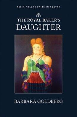 Book The Royal Baker's Daughter: Royal Baker's Daughter by Barbara Goldberg