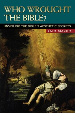 Book Who Wrought the Bible?: Unveiling The Bible's Aesthetic Secrets by Yair Mazor