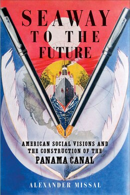 Book Seaway to the Future: American Social Visions and the Construction of the Panama Canal by Alexander Missal