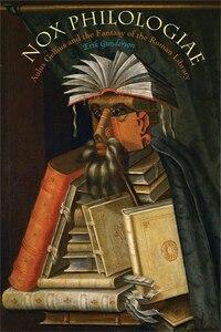 Nox Philologiae: Aulus Gellius and the Fantasy of the Roman Library