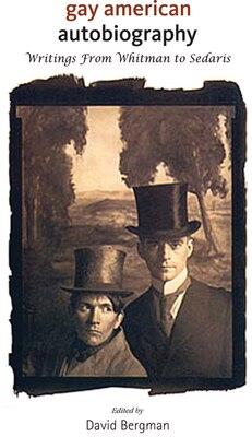 Book Gay American Autobiography: Writings from Whitman to Sedaris by David Bergman