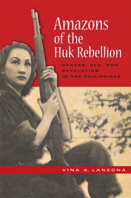 Book Amazons of the Huk Rebellion: Gender, Sex, and Revolution in the Philippines by Vina A. Lanzona