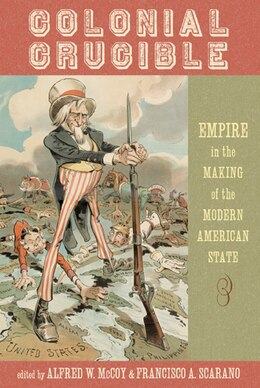 Book Colonial Crucible: Empire in the Making of the Modern American State by Alfred W. McCoy